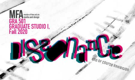 """Dissonance"", Fall 2020, GRA 501 – Graduate Studio I Online Exhibition"